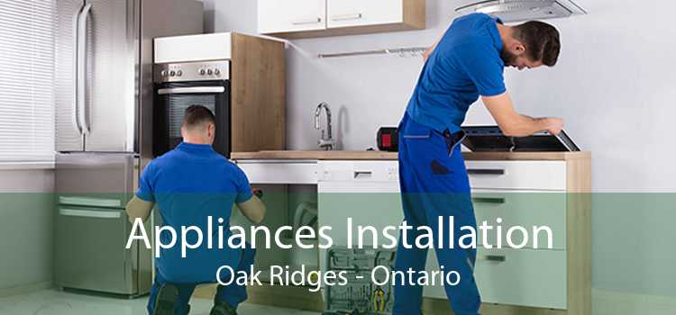 Appliances Installation Oak Ridges - Ontario