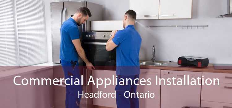 Commercial Appliances Installation Headford - Ontario