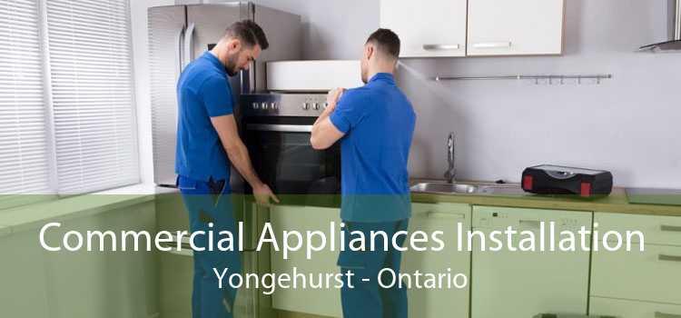 Commercial Appliances Installation Yongehurst - Ontario