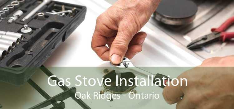 Gas Stove Installation Oak Ridges - Ontario