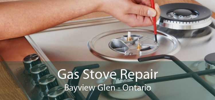 Gas Stove Repair Bayview Glen - Ontario