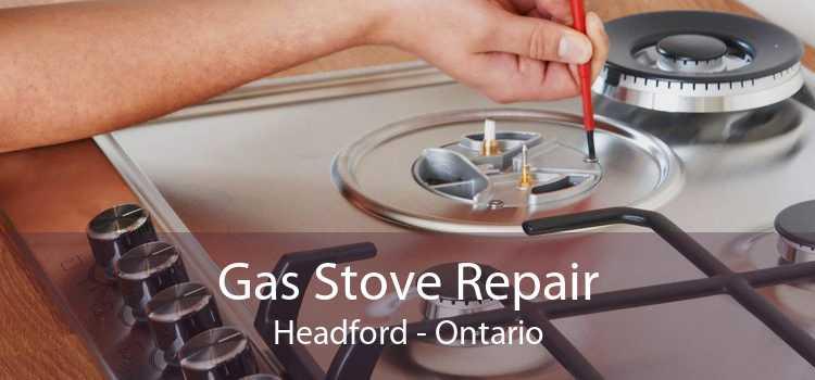 Gas Stove Repair Headford - Ontario