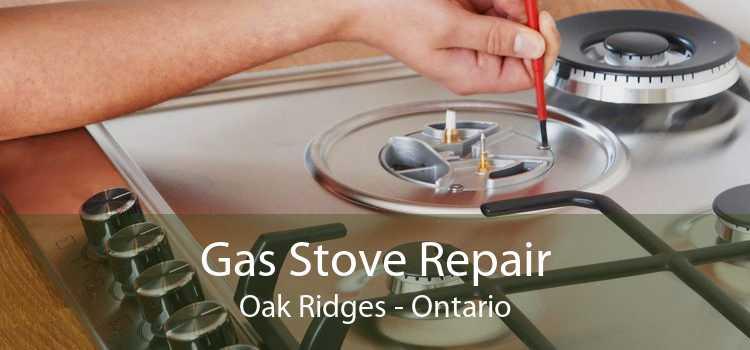 Gas Stove Repair Oak Ridges - Ontario