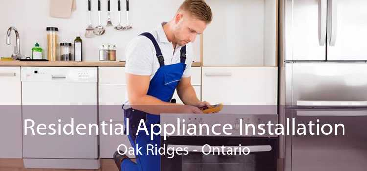 Residential Appliance Installation Oak Ridges - Ontario