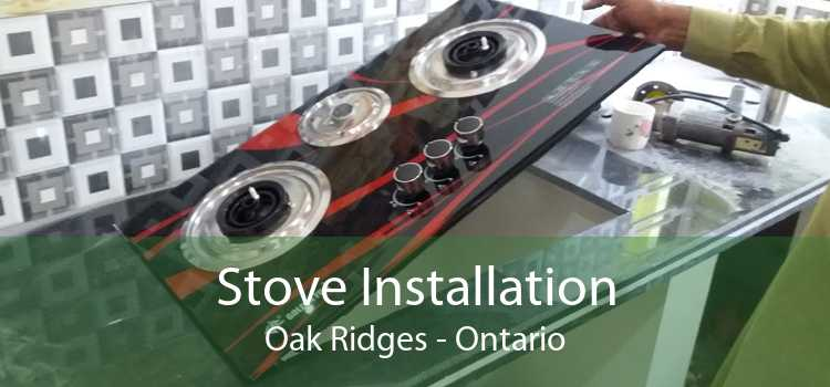 Stove Installation Oak Ridges - Ontario