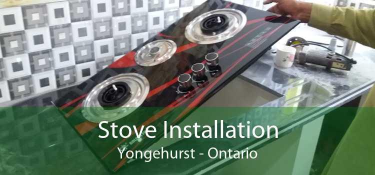 Stove Installation Yongehurst - Ontario